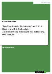 """""""Das Problem der Bedeutung"""" nach C. K. Ogden und I. A. Richards in Zusammenhang mit Franz Boas' Auffassung von Sprache"""