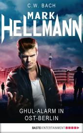 Mark Hellmann 10: Ghul-Alarm in Ost-Berlin