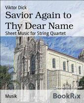 Savior Again to Thy Dear Name: Sheet Music for String Quartet