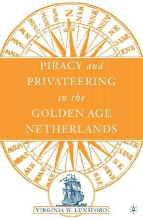Piracy and Privateering in the Golden Age Netherlands PDF