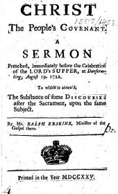 Christ the People's Covenant. A sermon preached ... at Dunfermling, August 19, 1722. To which is annex'd, the substances of some discourses ... upon the same subject
