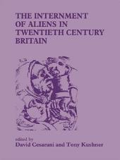 The Internment of Aliens in Twentieth Century Britain