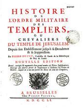 Histoire de l'ordre militaire des Templiers ou chevaliers du Temple de Jérusalem depuis son établissement jusqu'à sa suppression, par Pierre Du Puy...