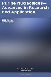 Purine Nucleosides—Advances in Research and Application: 2012 Edition: ScholarlyBrief