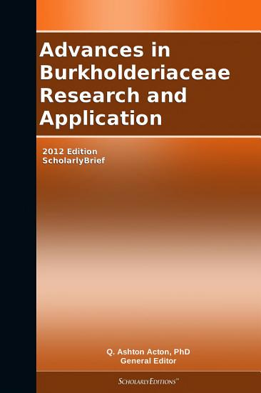 Advances in Burkholderiaceae Research and Application  2012 Edition PDF