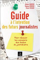 Guide à l'intention des futurs journalistes: Pour réussir les concours des écoles de journalisme