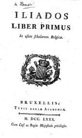 Iliados liber primus, in usum scholarum Belgicæ