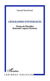 Géographie d'interfaces: Formes de l'interface humanité/espaces terrestres