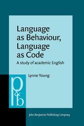 Language as Behaviour, Language as Code: A study of academic English