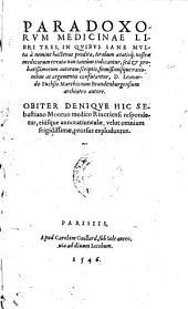 Paradoxorum medicinae libri III. ... Obiter denique hic Sebastiano Montuo respondetur (etc.)