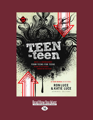 Teen to Teen  Advice and Encouragement from Teens for Teens  Teen Mania   Large Print 16pt