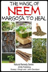 The Magic of Neem Margosa to Heal