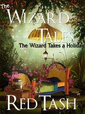 The Wizard Takes a Holiday (Now Fortified by Mad Science Moms & unDead Belles!): Four flash fiction fantasy forays