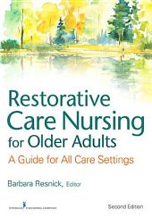 Restorative Care Nursing for Older Adults: A Guide For All Care Settings, Second Edition, Edition 2