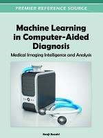 Machine Learning in Computer Aided Diagnosis  Medical Imaging Intelligence and Analysis PDF