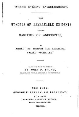 Turkish Evening Entertainments  The Wonders of Remarkable Incidents and the Rarities of Anecdotes     Translated from the Turkish by John P  Brown PDF