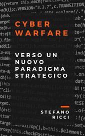 Cyber Warfare: Verso Un Nuovo Paradigma Strategico