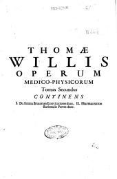 Thomae Willis ... Opera omnia: tomus prior [-secundus], Volume 2