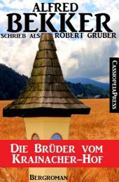 Alfred Bekker schrieb als Robert Gruber - Die Brüder vom Krainacher Hof: Cassiopeiapress Bergroman