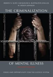 The Criminalization of Mental Illness: Crisis and Opportunity for the Justice System: Second Edition
