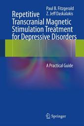Repetitive Transcranial Magnetic Stimulation Treatment for Depressive Disorders: A Practical Guide
