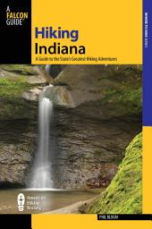Hiking Indiana: A Guide To The State's Greatest Hiking Adventures, Edition 2