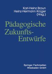 Pädagogische Zukunftsentwürfe: Festschrift zum siebzigsten Geburtstag von Wolfgang Klafki