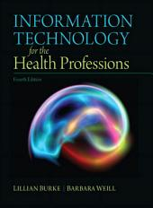 Information Technology for the Health Professions: Edition 4