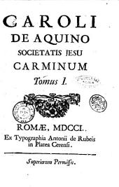Caroli de Aquino Societatis Jesu Carminum tomus 1. [-3.]: Volume 1