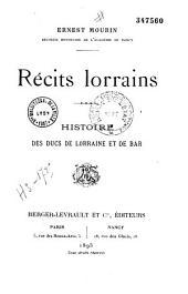 Récits lorrains: histoire des ducs de Lorraine et de Bar