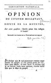 Convention nationale. Opinion du citoyen Mollevaut, député de la Meurthe, sur cette question : quelle peine sera infligée à Louis ? Imprimée par ordre de la Convention nationale