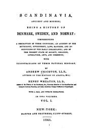 Scandinavia, Ancient and Modern: Being a History of Denmark, Sweden, and Norway: Comprehending a Description of These Countries; an Account of the Mythology, Government, Laws, Manners, and Institutions of the Early Inhabitants; and of the Present State of Society, Religion, Literature, Arts, and Commerce; with Illustrations of Their Natural History, Volume 1
