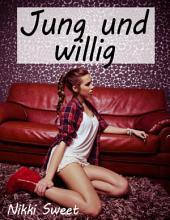 Jung und willig: Erotische Kurzgeschichten