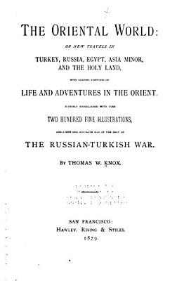 The Oriental World  Or  New Travels in Turkey  Russia  Egypt  Asia Minor  and the Holy Land PDF