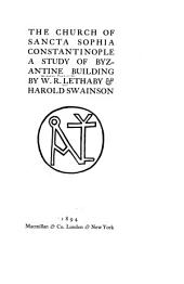 The Church of Sancta Sophia, Constantinople: A Study of Byzantine Building