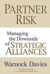 Partner Risk: Managing the Downside of Strategic Alliances