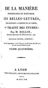 De la manière d'enseigner et d'étudier les belles lettres, par rapport à l'esprit et au coeur; ou, Traité des études: Volume4