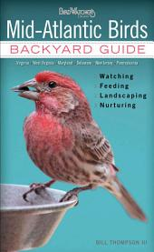Mid-Atlantic Birds: Backyard Guide * Watching * Feeding * Landscaping * Nurturing - Virginia, West Virginia, Maryland, Delaware, New Jersey, and Pennsylvania