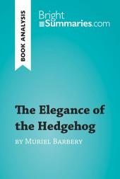The Elegance of the Hedgehog by Muriel Barbery (Book Analysis): Detailed Summary, Analysis and Reading Guide