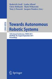 Towards Autonomous Robotic Systems: 12th Annual Conference, TAROS 2011, Sheffield, UK, August 31 -- September 2, 2011, Proceedings