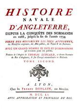 Histoire navale d'Angleterre, depuis la conqugte des Normands en 1066, jusqu' a la fin de l'annee 1734: Volume2