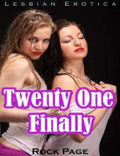 Lesbian Erotica: Twenty One Finally