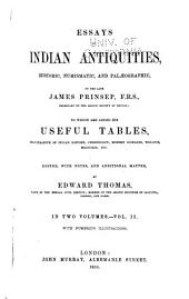Essays on Indian Antiquities, Historic, Numismatic, and Palæographic, of the Late James Prinsep: To which are Added His Useful Tables, Illustrative of Indian History, Chronology, Modern Coinages, Weights, Measures, Etc, Volume 2