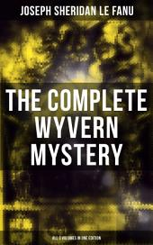 The Complete Wyvern Mystery (All 3 Volumes in One Edition): Spine-Chilling Mystery Novel of Gothic Horror and Suspense