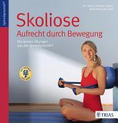 Skoliose - Aufrecht durch Bewegung: Die besten Übungen aus der Spiraldynamik, Ausgabe 2