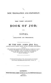 A New Translation & Exposition of the Very Ancient Book of Job: With Notes, Explanatory & Philological