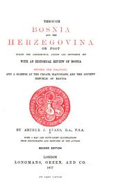 Through Bosnia and the Herzegovina on Foot During the Insurrection, August and September 1875: With an Historical Review of Bosnia, and a Glimpse at the Croats, Slavonians, and the Ancient Republic of Ragusa