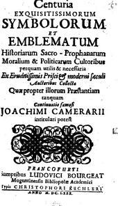 Centuria Exquisitissimorum Symbolorum Et Emblematum Historiarum Sacro-Prophanarum Moralium & Politicarum Cultoribus perquam utilis & necessaria