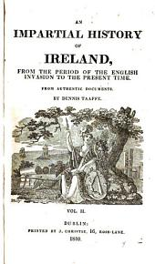 An Impartial History of Ireland, from the Period of the English Invasion to the Present Time: From Authentic Documents, Volume 2