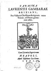 Carmina Laurentij Gambarae Brixiani, pro victoria Christianæ religionis contra Turcas, ad Deum gratiarum actio